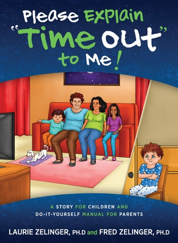 "Please Explain ""Time Out"" To Me - A Story for Children and Do-It-Yourself Manual for Parents ebook by Laurie Zelinger,Fred Zelinger"