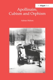 """Apollinaire, Cubism and Orphism "" ebook by Adrian Hicken"