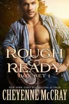 Rough and Ready Box Set One ebook by Cheyenne McCray