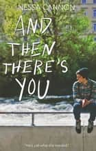 And Then There's You ebook by Nessa Cannon