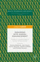 Inquiring into Animal Enhancement - Model or Countermodel of Human Enhancement? ebook by Jean Gayon, Michela Marzano, Simone Bateman,...