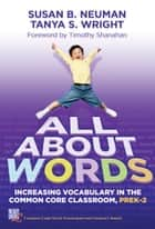 All About Words ebook by Susan B. Neuman,Tanya S. Wright
