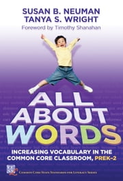All About Words - Increasing Vocabulary in the Common Core Classroom, Pre K-2 ebook by Susan B. Neuman,Tanya S. Wright
