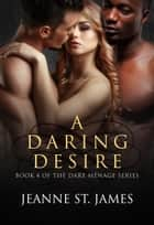 A Daring Desire ebook by Jeanne St. James