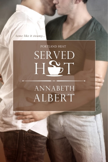 Served Hot ebook by Annabeth Albert