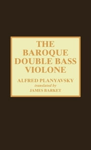 The Baroque Double Bass Violone ebook by Alfred Planyavsky,James Barket