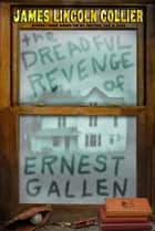 The Dreadful Revenge of Ernest Gallen ebook by . James Lincoln Collier