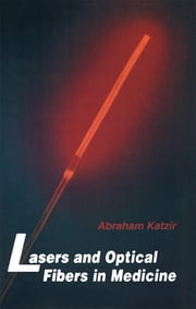 Lasers and Optical Fibers in Medicine ebook by Abraham Katzir