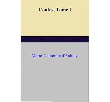 Contes, Tome I ebook by Marie-Catherine d'Aulnoy