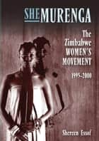 SheMurenga: The Zimbabwean Women's Movement 1995-2000 ebook by Shereen Essof