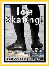 Just Ice Skating Photos! Big Book of Photographs & Pictures of Ice Skates, Vol. 1 ebook by Big Book of Photos