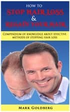 How To Stop Hair Loss And Regain Your Hair ebook by Mark Goldberg