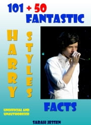 101 + 50 Fantastic Harry Styles Facts ebook by Sarah Jessen