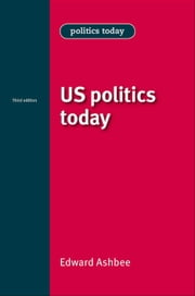 US politics today ebook by Edward Ashbee
