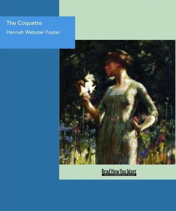 The Coquette : The History Of Eliza Wharton ebook by Hannah Webster Foster
