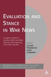 Evaluation and Stance in War News - A Linguistic Analysis of American, British and Italian television news reporting of the 2003 Iraqi war ebook by Louann Haarman,Professor Linda Lombardo