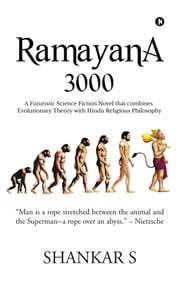 RAMAYANA 3000 - A Science Fiction Novel That Combines Evolutionary Theory with Hindu Religious Philosophy ebook by SHANKAR S