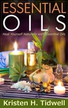 Essential Oils ebook by Kristen H. Tidwell