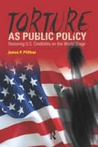 Torture As Public Policy ebook by James P. Pfiffner