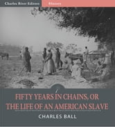 Fifty Years in Chains, or The Life of an American Slave (Illustrated Edition) ebook by Charles Ball