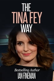 The Tina Fey Way ebook by Ian Fineman