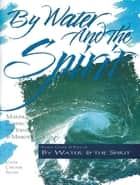 By Water and the Spirit ebook by Gayle Carlton Felton