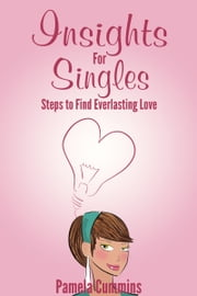 Insights for Singles: Steps to Find Everlasting Love ebook by Pamela Cummins