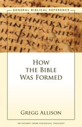 How the Bible Was Formed - A Zondervan Digital Short ebook by Gregg Allison