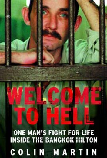 Welcome to Hell - One Man's Fight for Life inside the Bangkok Hilton ebook by Colin Martin