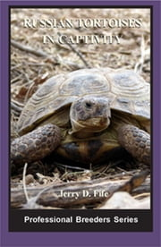 Russian Tortoises in Captivity ebook by Jerry D Fife