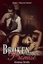 Broken Promise ebook by Andrea Smith