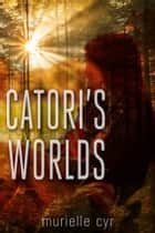Catori's Worlds ebook by Murielle Cyr