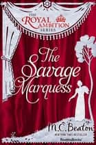 The Savage Marquess ebook by M.C. Beaton