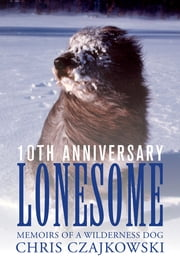 Lonesome - Memoirs of a Wilderness Dog ebook by Chris Czajkowski