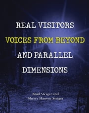Real Visitors, Voices from Beyond, and Parallel Dimensions ebook by Brad Steiger,Sherry Hansen Steiger