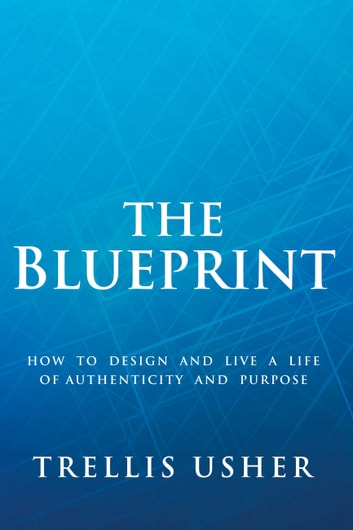 The blueprint ebook by trellis usher 9781543921816 rakuten kobo the blueprint how to design and live a life of authenticity and purpose ebook by malvernweather Images