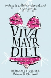 The Viva Mayr Diet: 14 days to a flatter stomach and a younger you ebook by Dr Harald Stossier,Helena Frith Powell