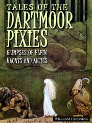 Tales Of The Dartmoor Pixies ebook by William Crossing