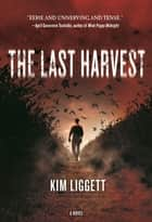 The Last Harvest - A Novel ebook by Kim Liggett