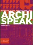 Archispeak - An Illustrated Guide to Architectural Terms ebook by Tom Porter