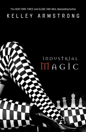 Industrial Magic - Women of the Otherworld ebook by Kelley Armstrong