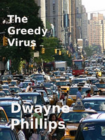 The Greedy Virus ebook by Dwayne Phillips