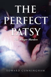 The Perfect Patsy - The Winger Murders ebook by Edward Cunningham