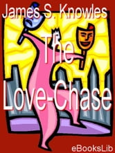 The Love-Chase ebook by Knowles, James Sheridan