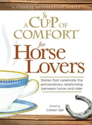 Cup of Comfort for Horse Lovers: Stories that celebrate the extraordinary relationship between horse and rider ebook by Colleen Sell