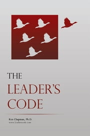 The Leader's Code ebook by Ken Chapman, PhD