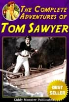 Complete Tom Sawyer By Mark Twain - Four In One Volume With 400+ Illustrations and Free Audio Book Link eBook by Mark Twain