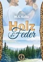Holz und Feder - Gay Romance eBook by M.S. Kelts