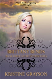 Brittany Bends - Book Three of the Interim Fates ebook by Kristine Grayson