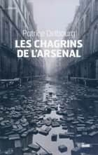Les chagrins de l'arsenal eBook by Patrice DELBOURG